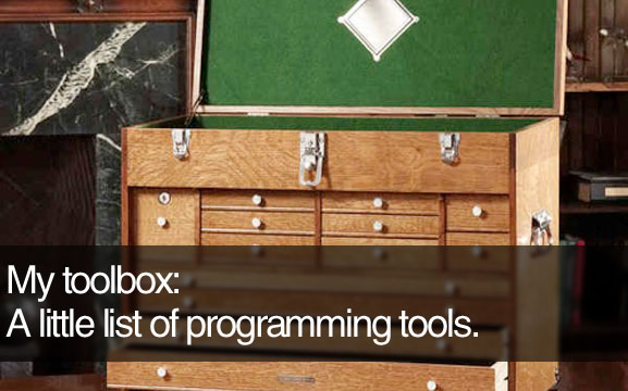 My toolbox: A little list of programming tools.